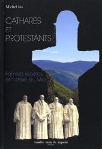 Michel Jas - Cathares et protestants - Familles rebelles et histoire du Midi.