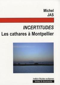 Michel Jas - Incertitudes - Les cathares à Montpellier.