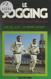 Michel Jazy et Pierre Sagnet - Le jogging - Conseils pratiques et médicaux.