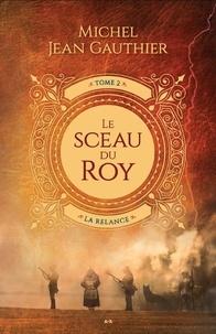 Michel Jean Gauthier - Le Sceau du Roy  : La relance.