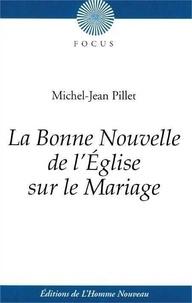 La bonne nouvelle de l'Eglise sur le mariage - Michel-Jean Pillet pdf epub