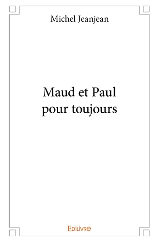 Michel Jeanjean - Maud et Paul pour toujours.