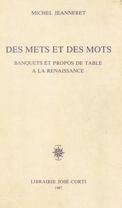 Michel Jeanneret - Des Mets et des mots - Banquets et propos de table à la Renaissance.
