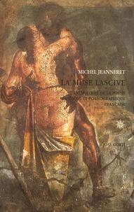 Michel Jeanneret - La muse lascive - Anthologie de la poésie érotique et pornographique française (1560-1660).