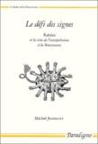 Michel Jeanneret - Le défi des signes - Rabelais et la crise de l'interprétation de la Renaissance.