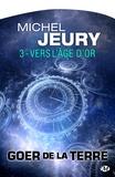 Michel Jeury - Goer de la Terre Tome 3 : Vers l'âge d'or.