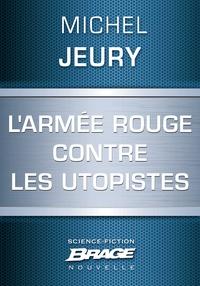 Michel Jeury - L'Armée rouge contre les utopistes.
