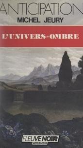 Michel Jeury - L'univers-ombre.