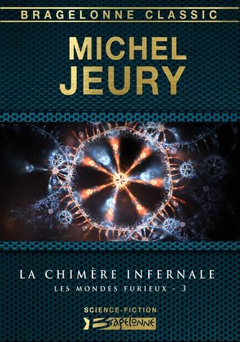 La Chimère infernale. Les Mondes furieux, T3