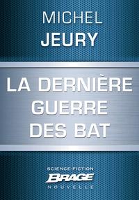 Michel Jeury - La Dernière guerre des BAT.