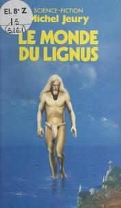 Michel Jeury et Jacques Goimard - Le monde du Lignus.