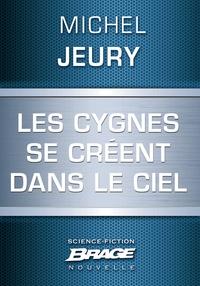 Michel Jeury - Les Cygnes se créent dans le ciel.