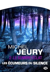 Michel Jeury - Les écumeurs du silence Tome 2 : Le sombre éclat.
