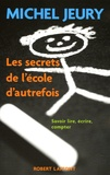 Michel Jeury - Les secrets de l'école d'autrefois - Savoir lire, écrire, compter.