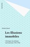 Michel Jobert - Les Illusions immobiles - Chroniques de politique internationale (1996-1998).