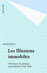 Michel Jobert - Les Illusions immobiles - Chroniques de politique internationale (1996-1998).