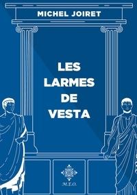 Michel Joiret - Les larmes de Vesta.
