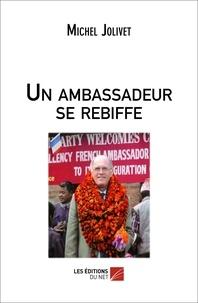 Michel Jolivet - Un ambassadeur se rebiffe.
