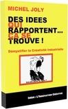 Michel Joly - Des idées qui rapportent... Ça se trouve! - Démystifier la Créativité Industrielle.