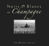 Michel Jolyot - Noirs et Blancs en Champagne.