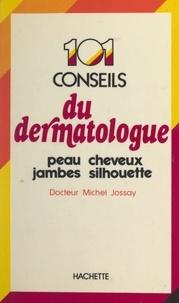 Michel Jossay et Josette Lyon - 101 conseils du dermatologue - Peau, cheveux, jambes, silhouette.