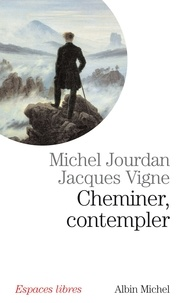 Michel Jourdan et Dr Jacques Vigne - Cheminer, contempler.