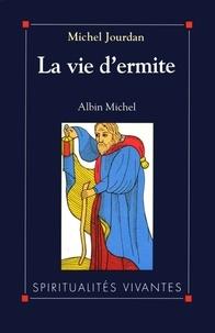 Michel Jourdan - La Vie d'ermite.