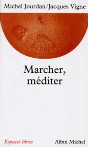 Michel Jourdan et Jacques Vigne - Marcher, méditer.