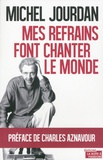 Michel Jourdan - Mes refrains font chanter le monde.