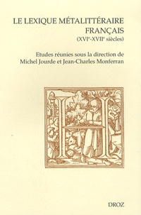 Michel Jourde et Jean-Charles Monferran - Le lexique métalittéraire français (XVIe-XVIIe siècles).