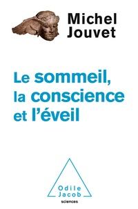 Michel Jouvet - Le Sommeil, la Conscience et l'Eveil.