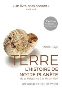 Michel Joye - Terre - L'histoire de notre planète de sa naissance à sa disparition.