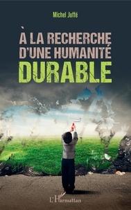Michel Juffé - A la recherche d'une humanité durable.