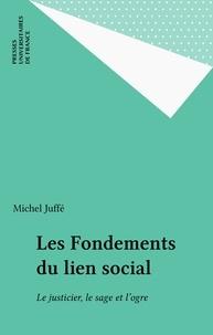 Michel Juffé - Les fondements du lien social - Le justicier, le sage et l'ogre.