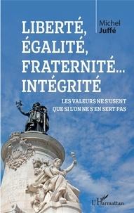 Michel Juffé - Liberté, égalité, fraternité... Intégrité - Les valeurs ne s'usent que si l'on ne s'en sert pas.