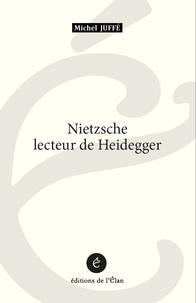 Michel Juffé - Nietzsche lecteur de Heidegger.
