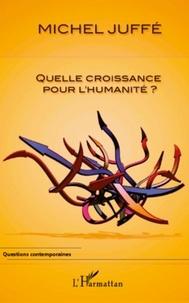 Michel Juffé - Quelle croissance pour l'humanité ?.
