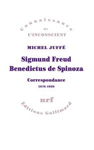 Michel Juffé - Sigmund Freud Benedictus de Spinoza - Correspondance (1676-1938).
