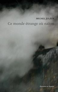 Michel Julien et François Turcotte - Ce monde étrange où naître.
