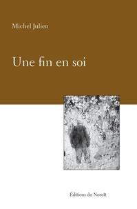 Michel Julien et Valentine Goddard - Une fin en soi.