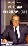 Michel Junot - J'ai connu trois Républiques.