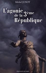 Michel Junot - L'agonie de la 3e République.