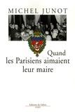 Michel Junot - Quand les Parisiens aimaient leur maire - 1977-1995.