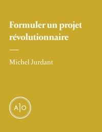 Michel Jurdant et René Audet - Formuler un projet révolutionnaire.