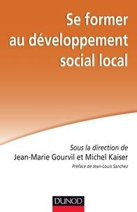 Michel Kaiser et Jean-Marie Gourvil - Se former au développement social local.