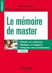Michel Kalika et Philippe Mouricou - Le mémoire de master - 5e éd.  Piloter un mémoire, rédiger un rapport, préparer une soutenance - Piloter un mémoire, rédiger un rapport, préparer une soutenance.