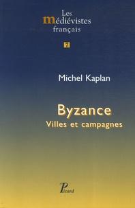 Michel Kaplan - Byzance - Villes et campagnes.