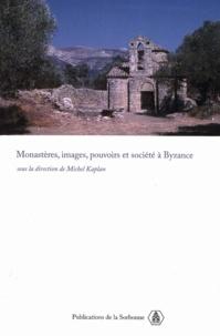 Michel Kaplan - Monastères, images, pouvoirs et société à Byzance.