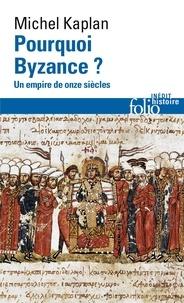 Michel Kaplan - Pourquoi Byzance ? - Un empire de onze siècles.