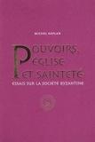 Michel Kaplan - Pouvoirs, Eglise et sainteté - Essais sur la société byzantine, Recueil d'articles publiés de 1990 à 2010.